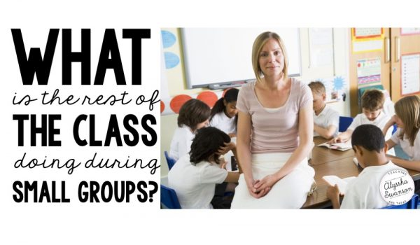What is the Rest of the Class Doing During Small Groups?