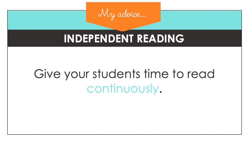 During independent reading time, give students time to read continuously.